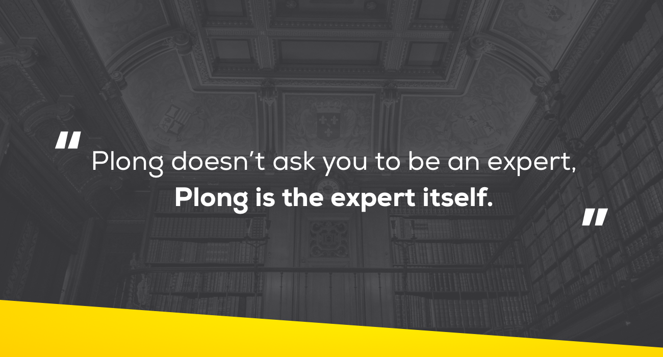 Quote: Plong doesn't ask you to be an expert, Plong is the expert itself